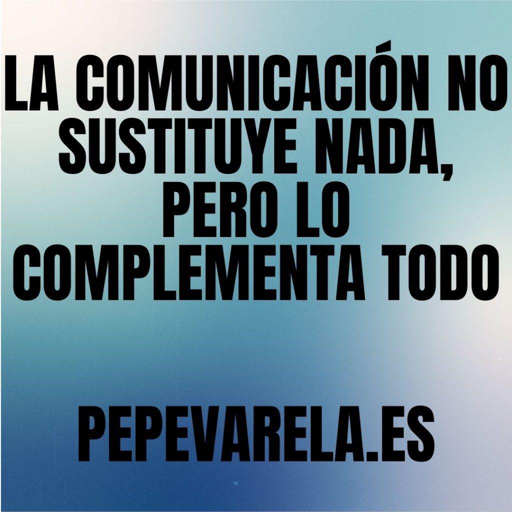 La comunicación no sustituye nada, pero complementa todo